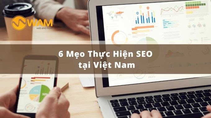 6 Mẹo Thực Hiện SEO Tại Việt Nam